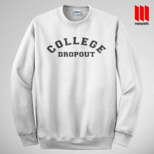 College Dropout Sweatshirt Size Unisex By Manycloth